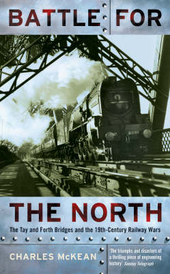 Battle for the North: The Tay and Forth Bridges and the 19th Century Railway Wars