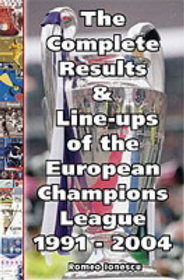 The Complete Results and Line-ups of the European Champions League 1991-2004