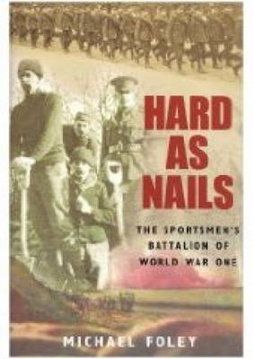 Hard as Nails: The Sportsmen's Battalion of World War One