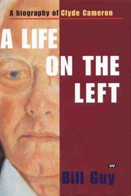 A Life on the Left: A biography of Clyde Cameron