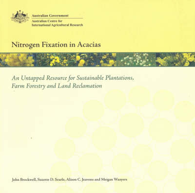 Nitrogen Fixation in Acacias: An Untapped Resource for Sustainable Plantations, Farm Forestry and Land Reclamation
