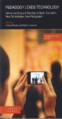 Pedagogy Leads Technology: Online Learning and Teaching in Higher Education: New Technologies, New Pedagogies