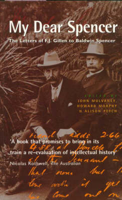 My Dear Spencer: The Letters of F. J. Gillen to Baldwin Spencer