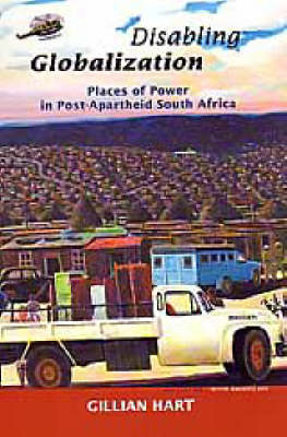 Disabling Globalization: Places of Power in Post Apartheid South Africa