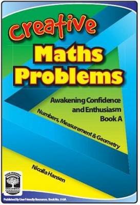Creative Maths Problems: Awakening Confidence and Enthusiasm: Bk. A: Numbers, Measurement & Geometry