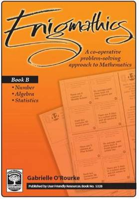 Enigmathics: A Co-Operative Problem-Solving Approach to Mathematics: Bk. B: Number, Algebra & Statistics