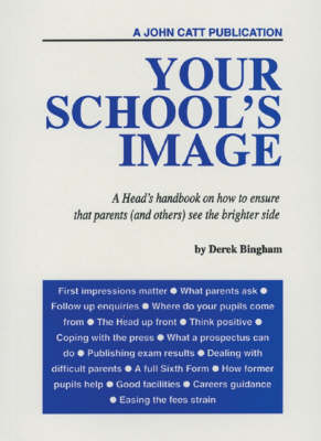 Your School's Image: A Head's Handbook on How to Ensure That Parents (and Others) See the Brighter Side