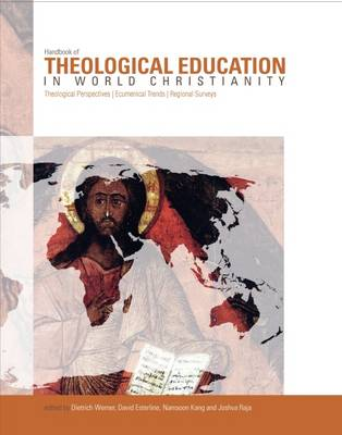 The Handbook of Theological Education in World Christianity: Theological Perspectives, Ecumenical Trends, Regional Surveys