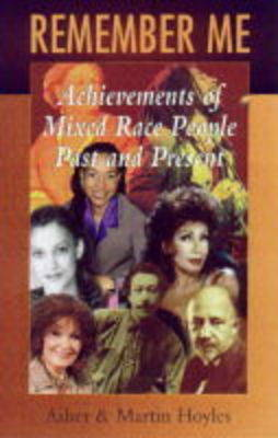 Remember Me: Achievements of Mixed Race People, Past and Present
