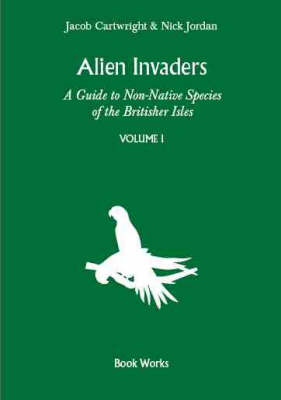Alien Invaders: A Guide to Non-native Species of the Britisher Isles: v. 1