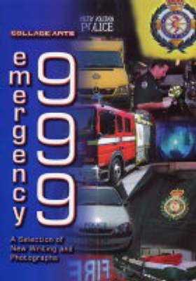 Emergency 999 a Selection of New Writing & Photographs