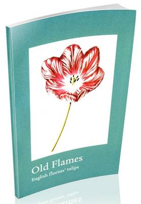 Old Flames: English Florists' Tulips