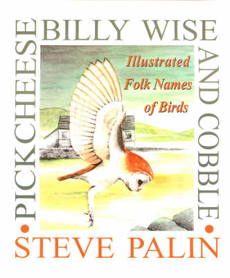 Pickcheese, Billy Wise and Cobble: Illustrated Folk Names of Birds