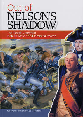 Out of Nelson's Shadow: The Parallel Careers of Horatio Nelson and James Saumarez