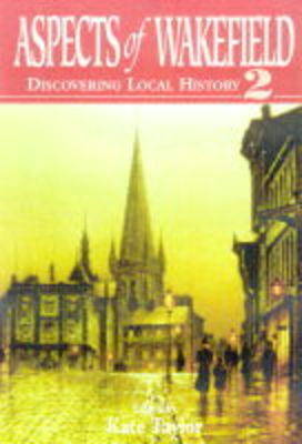 Aspects of Wakefield: Discovering Local History: v. 2