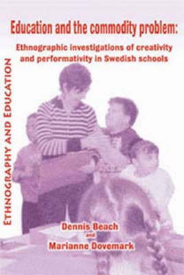 Education And The Commodity Problem: Ethnographic Investigations of Creativity and Performativity in Swedish Schools