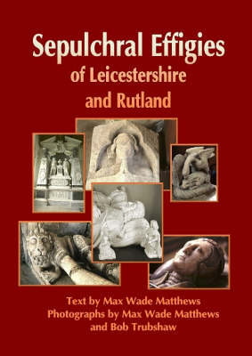 Sepulchral Effigies of Leicestershire and Ruland