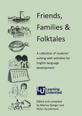 Friends, Families & Folk Tales: A Collection of Students' Writing with Activities for English Language Development