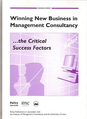 Winning New Business in Management Consultancy, the Critical Success Factors