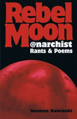 Rebel Moon: Anarchist Rants and Poems