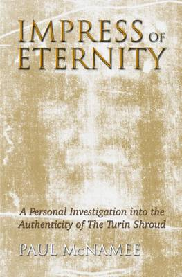 Impress of Eternity: A Personal Investigation into the Authenticity of the Turin Shroud