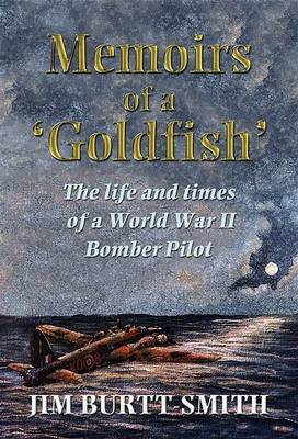 Memoirs of a Goldfish: Experiences of a World War II Bomber Pilot and POW