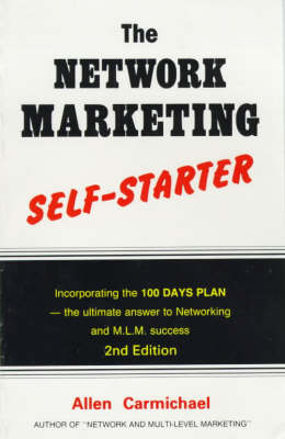 The Network Marketing Self-starter: Incorporating the 100 Days Plan - The Ultimate Answer to Networking and M.L.M. Success