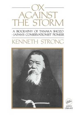 Ox Against the Storm: A Biography of Tanaka Shozo: Japans Conservationist Pioneer