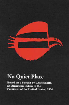 No Quiet Place: A Speech of Chief Seattle, an American Indian, to the President of the United States, 1854