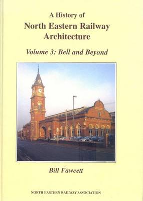 North Eastern Railway Architecture: v. 3: Bell and Beyond