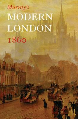 Murray's Modern London 1860: A Visitor's Guide
