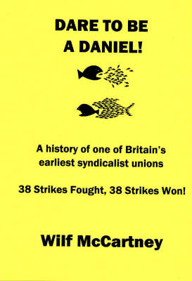 Dare to be a Daniel: The Story of One of Britain's Earliest Syndicalist Unions