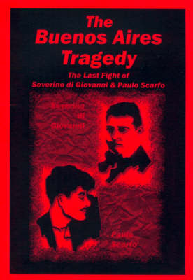 The Buenos Aires Tragedy 29 January-2 February 1931: The Last Fight of Severino Di Giovanni and Paulo Scarfo