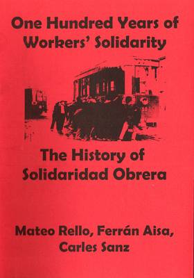 "One Hundred Years of Workers' Solidarity: The History of ""Solidaridad Obrera"""