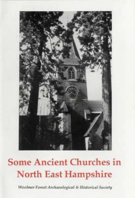 Some Ancient Churches of North East Hampshire: An Illustrated Guide