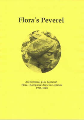 Flora's Peverel: An Historical Play Based on Flora Thompson's Time in Liphook