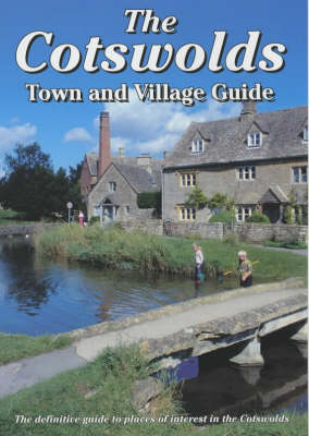 The Cotswolds Town and Village Guide: The Definitive Guide to Places of Interest in the Cotswolds