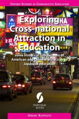Exploring Cross-National Attraction in Education: Some Historical Comparisons of American and Chinese Attraction to Japanese Education