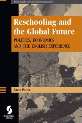 Reschooling and the Global Future: Politics, Economics and the English Experience