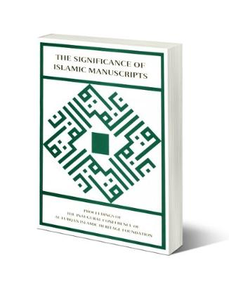 The Significance of Islamic Manuscripts: Proceedings of the Inaugural Conference of Al-Furqaoan Islamic Heritage Foundation (30th November - 1st December 1991)