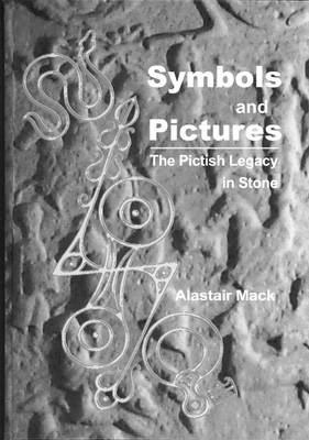 Symbols and Pictures: The Pictish Legacy in Stone