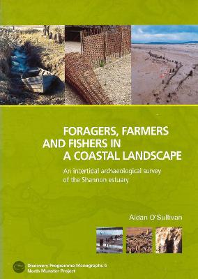 Foragers, Farmers and Fishers in a Coastal Landscape: An Intercultural Archaelogical Survey of the Shannon Estuary, 1992-7