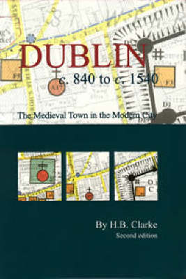 Dublin c.840-c.1540: the medieval town in the modern city