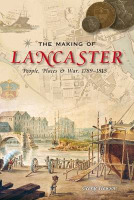 The Making of Lancaster: People, Places and War, 1789-1815
