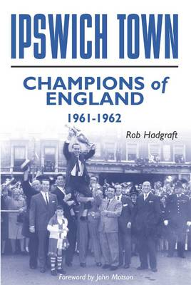 Ipswich Town: Champions of England 1961-62