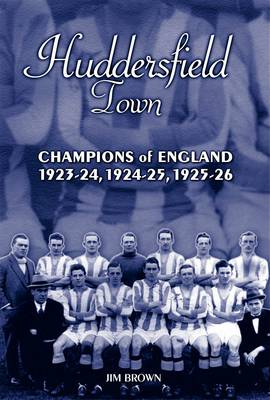 Huddersfield Town: Champions of England 1923-26