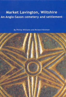 Market Lavington, Wiltshire: Anglo-Saxon Cemetery and Settlement - Excavations at Grove Farm, 1986-90