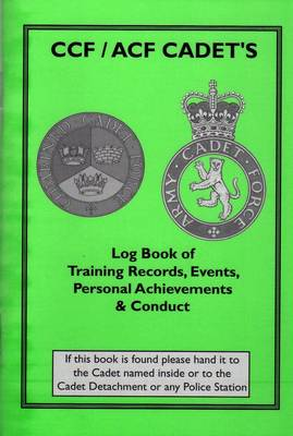 CCF / Army Cadet Log Book of Training Records, Events, Personal Achievement S & Conduct