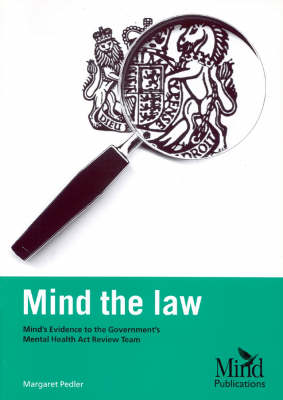 Mind the Law: MIND's Evidence to the Government's Mental Health Act Review Team