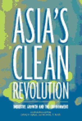 Asia's Clean Revolution: Industry, Growth and the Environment